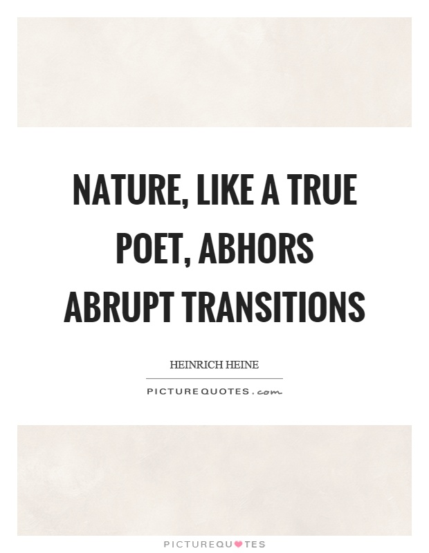 Nature, like a true poet, abhors abrupt transitions Picture Quote #1