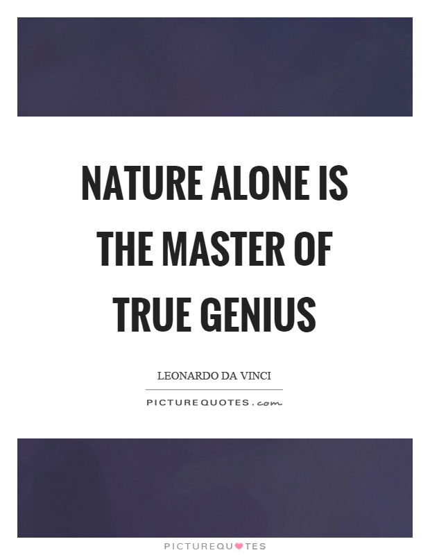 Nature alone is the master of true genius Picture Quote #1