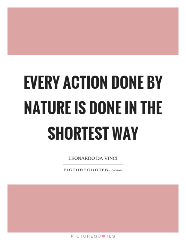 Every action done by nature is done in the shortest way Picture Quote #1