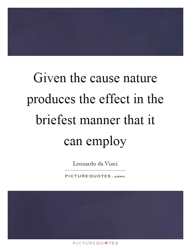 Given the cause nature produces the effect in the briefest manner that it can employ Picture Quote #1