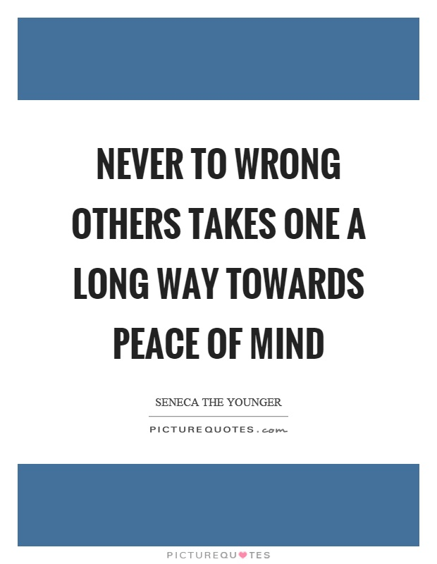 Never to wrong others takes one a long way towards peace of mind Picture Quote #1