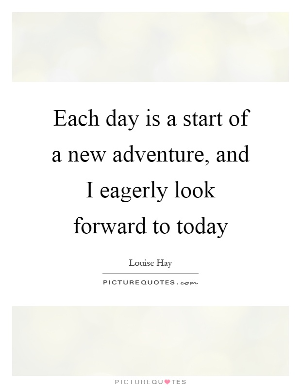 Each day is a start of a new adventure, and I eagerly look forward to today Picture Quote #1