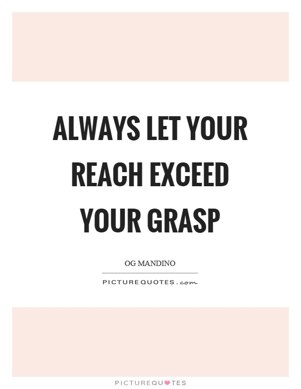 Always let your reach exceed your grasp Picture Quote #1