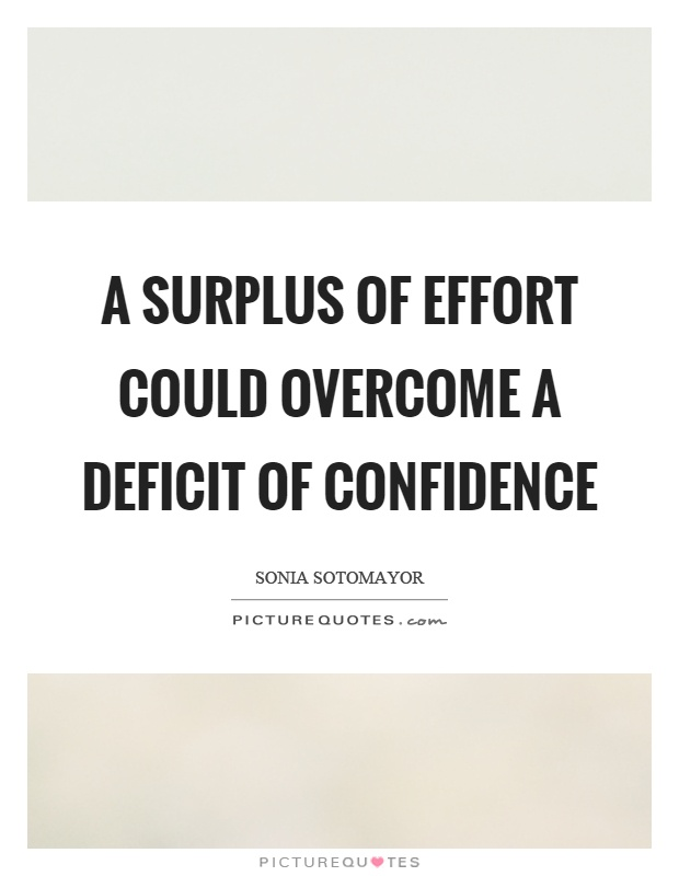 A surplus of effort could overcome a deficit of confidence Picture Quote #1