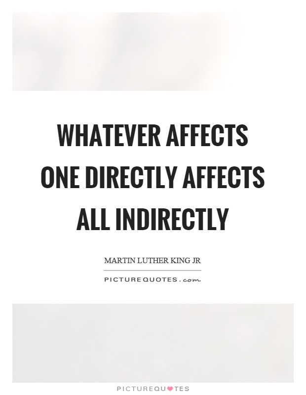 Whatever affects one directly affects all indirectly Picture Quote #1