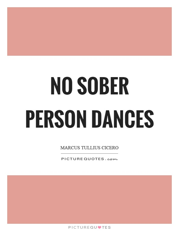 No sober person dances Picture Quote #1
