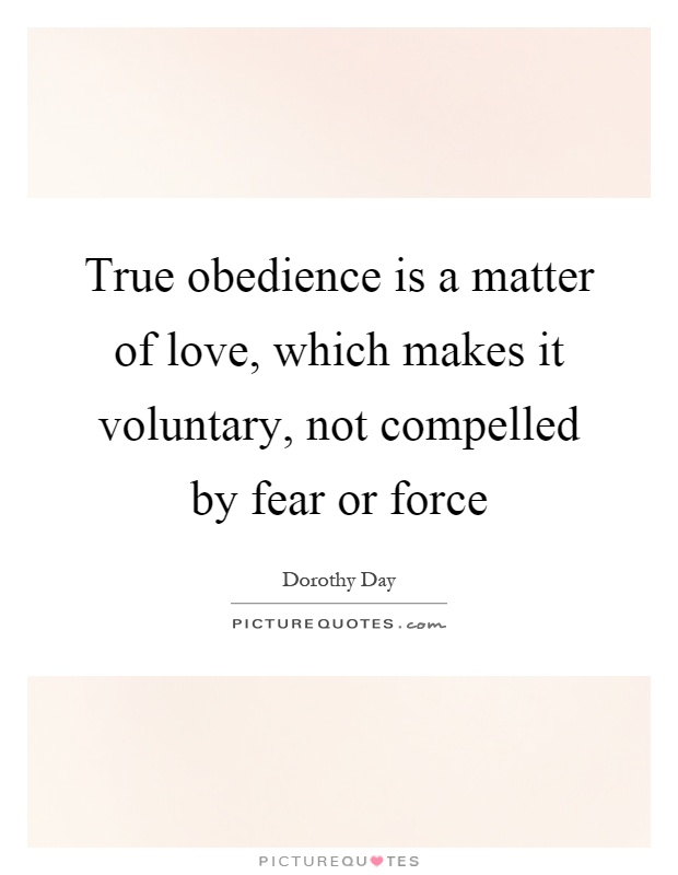 True obedience is a matter of love, which makes it voluntary, not compelled by fear or force Picture Quote #1