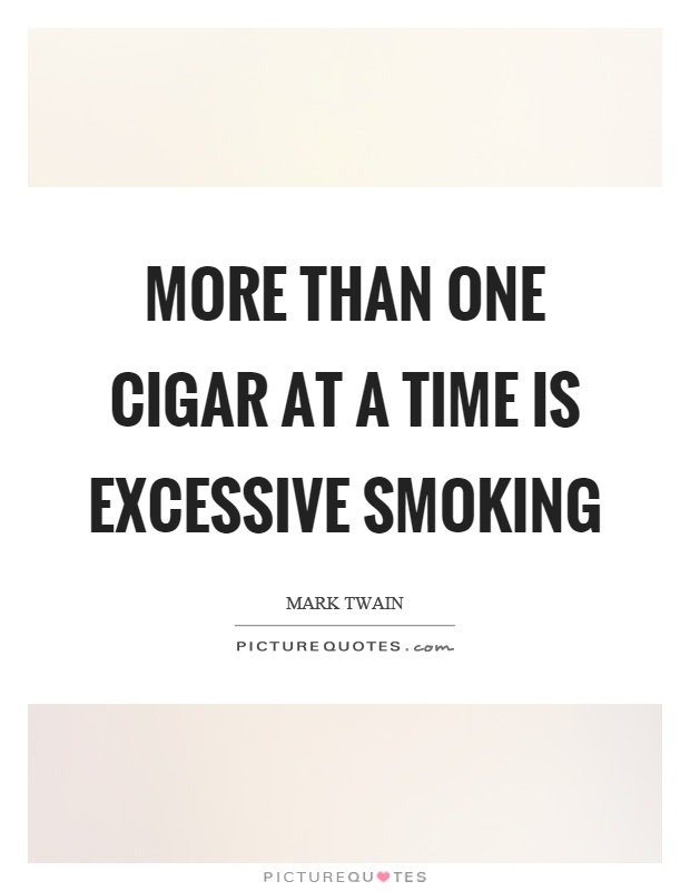 More than one cigar at a time is excessive smoking Picture Quote #1