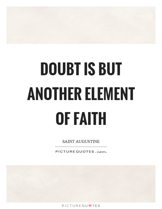Doubt is but another element of faith Picture Quote #1