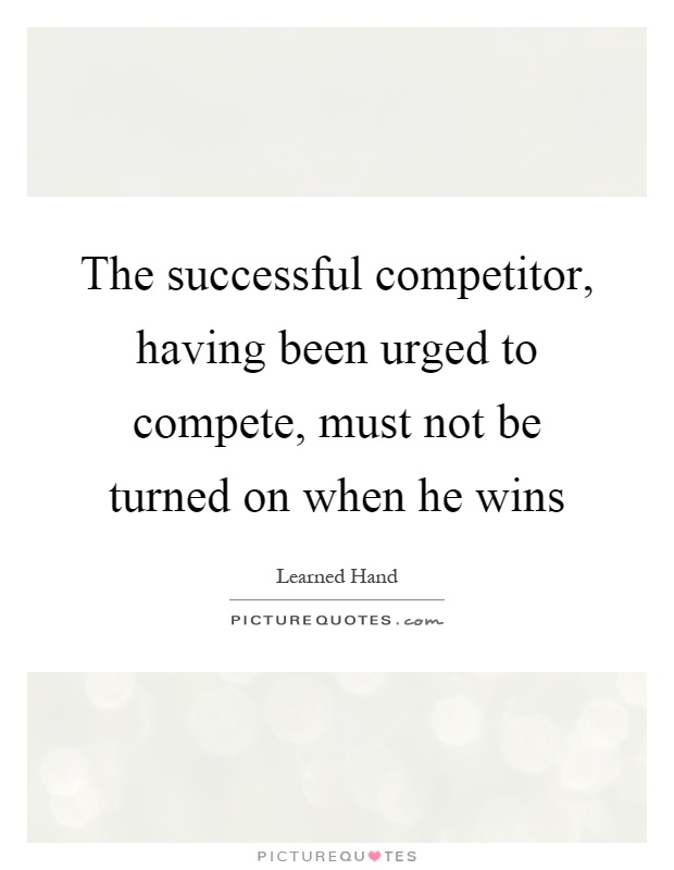 The successful competitor, having been urged to compete, must not be turned on when he wins Picture Quote #1