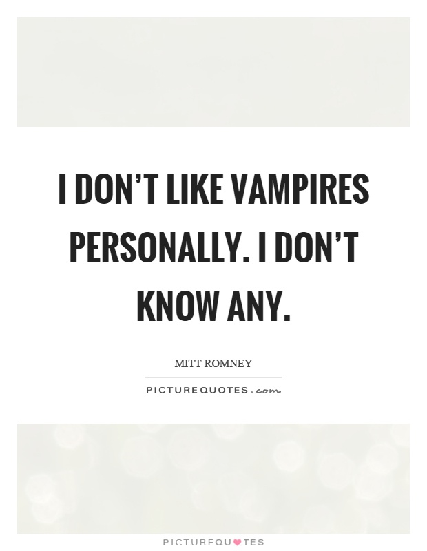 I don't like vampires personally. I don't know any Picture Quote #1