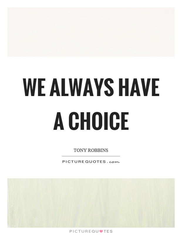 We always have a choice Picture Quote #1