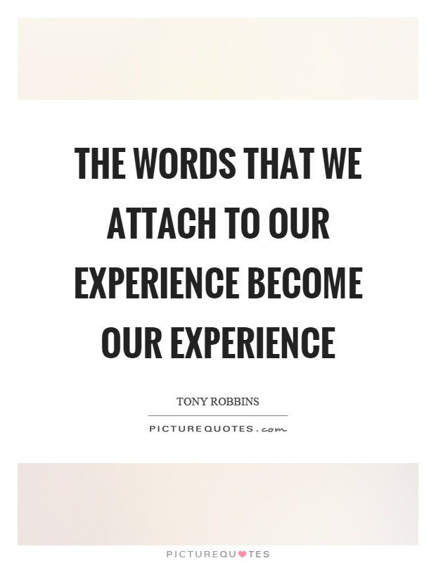 The words that we attach to our experience become our experience Picture Quote #1