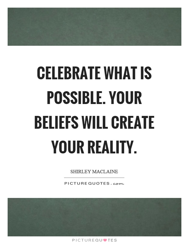 Celebrate what is possible. Your beliefs will create your reality Picture Quote #1