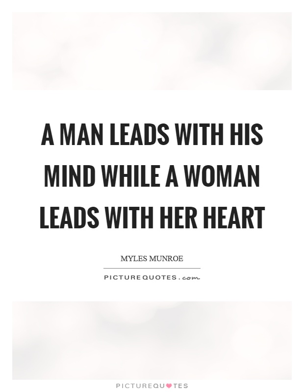 A man leads with his mind while a woman leads with her heart Picture Quote #1