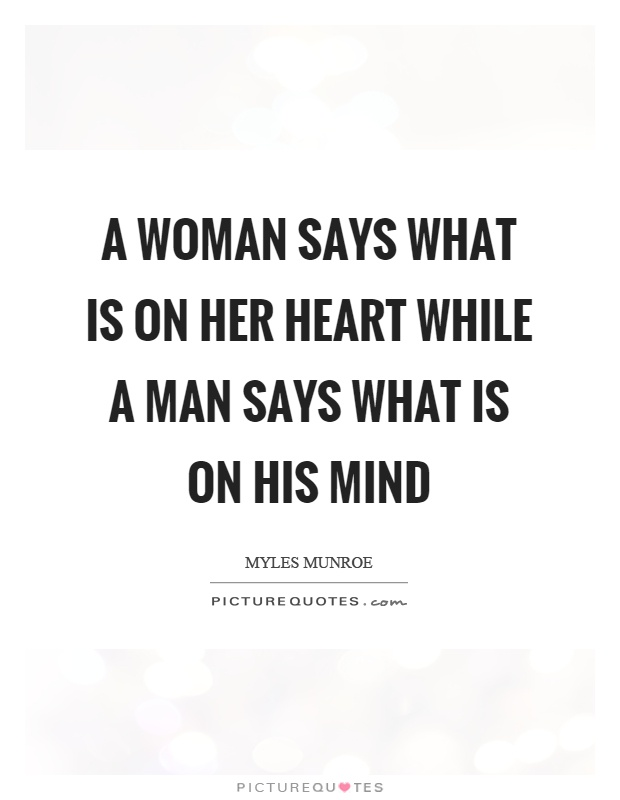 A woman says what is on her heart while a man says what is on his mind Picture Quote #1