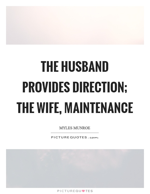 The husband provides direction; the wife, maintenance Picture Quote #1