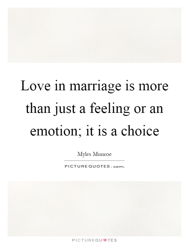 Love in marriage is more than just a feeling or an emotion; it is a choice Picture Quote #1