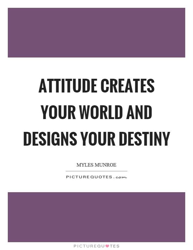 Attitude creates your world and designs your destiny Picture Quote #1