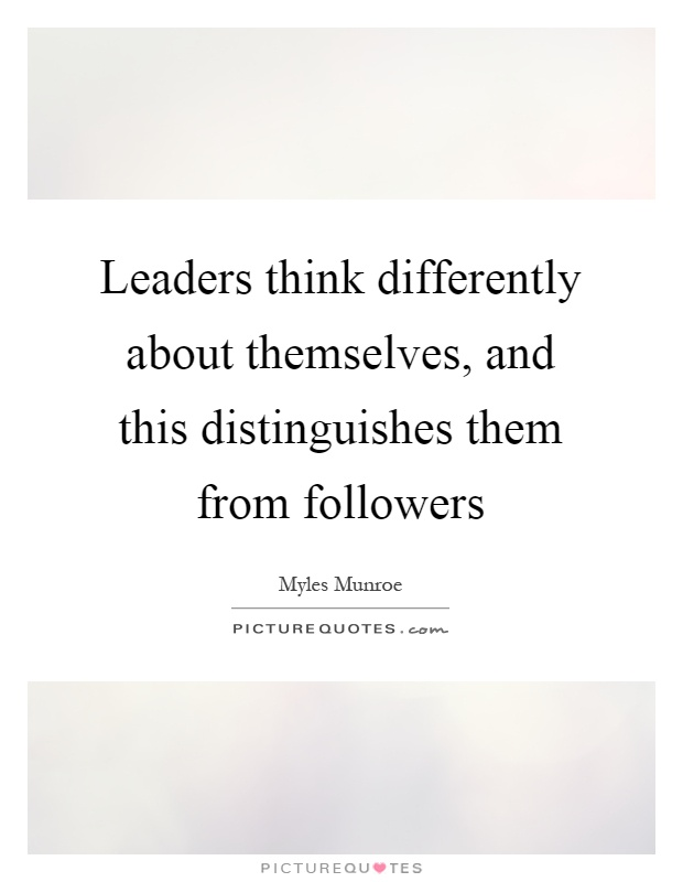Leaders think differently about themselves, and this distinguishes them from followers Picture Quote #1