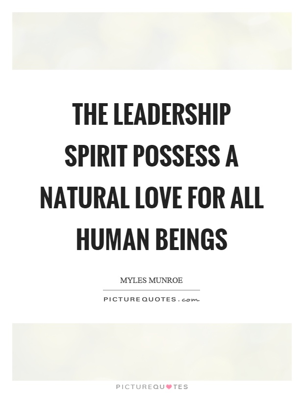 Natural Love Quotes Interesting The Leadership Spirit Possess A Natural Love For All Human Beings