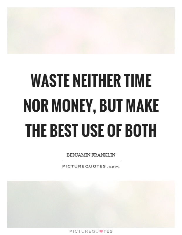Benjamin franklin quotes sayings 1013 quotations page 13 for Best use of waste