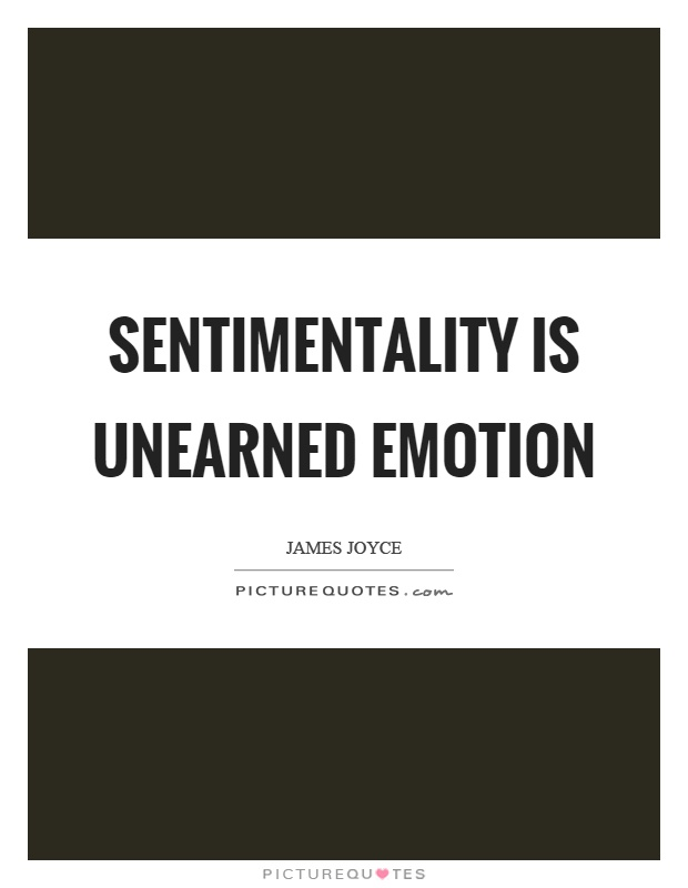 Sentimentality is unearned emotion Picture Quote #1