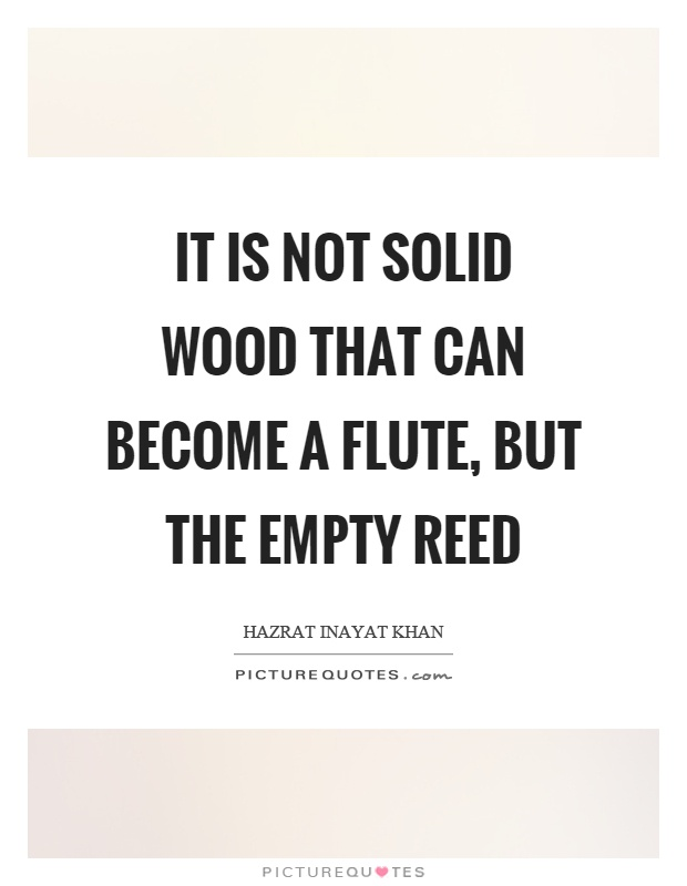 It is not solid wood that can become a flute, but the empty reed Picture Quote #1