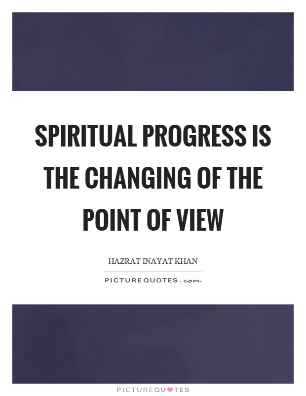 Spiritual progress is the changing of the point of view Picture Quote #1