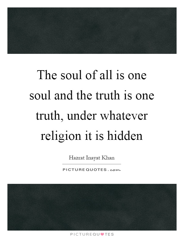 The soul of all is one soul and the truth is one truth, under whatever religion it is hidden Picture Quote #1