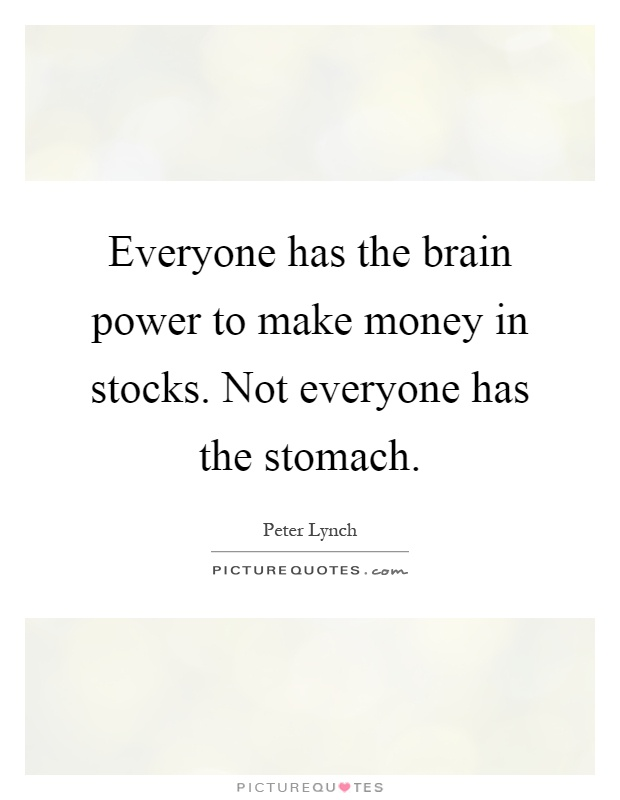 Everyone has the brain power to make money in stocks. Not everyone has the stomach Picture Quote #1