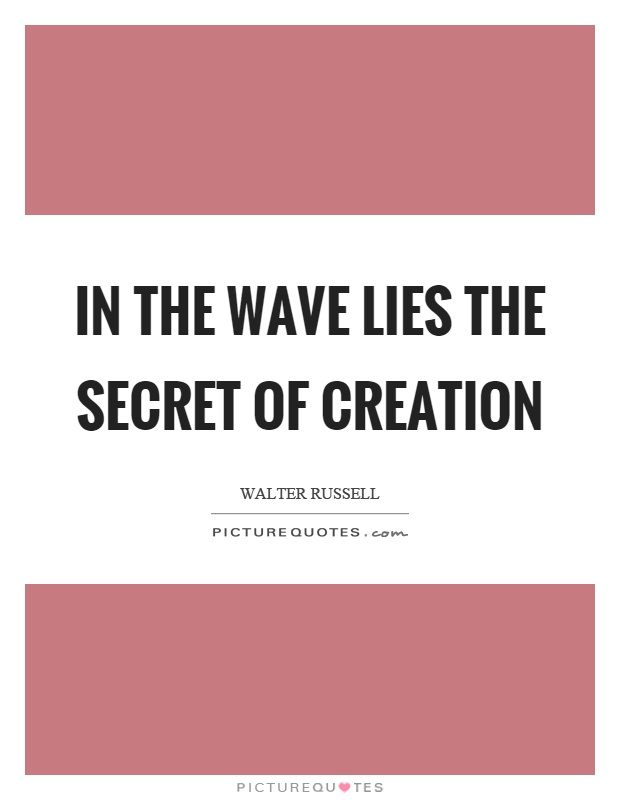 In the wave lies the secret of creation Picture Quote #1