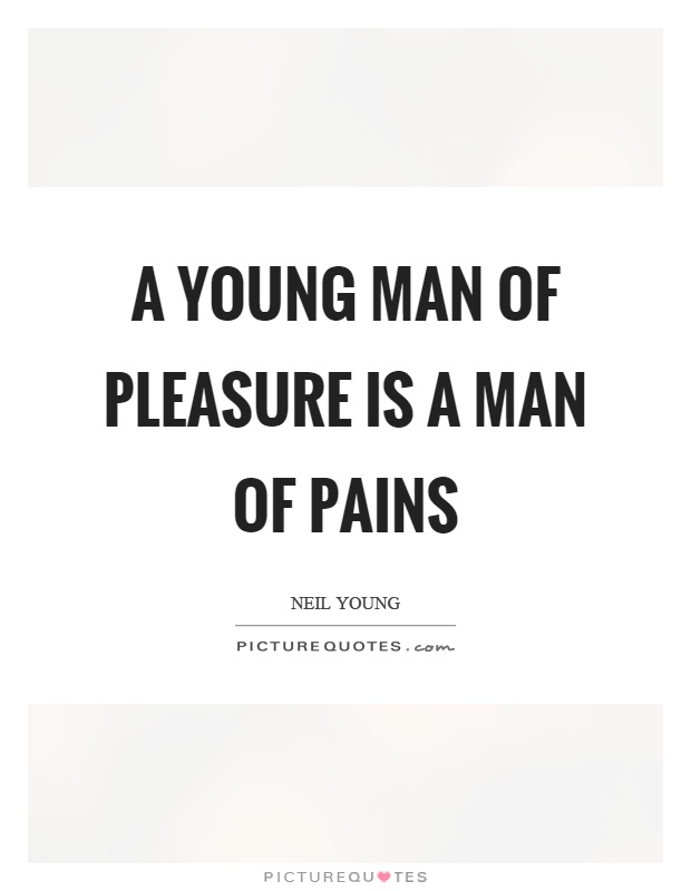 A young man of pleasure is a man of pains Picture Quote #1