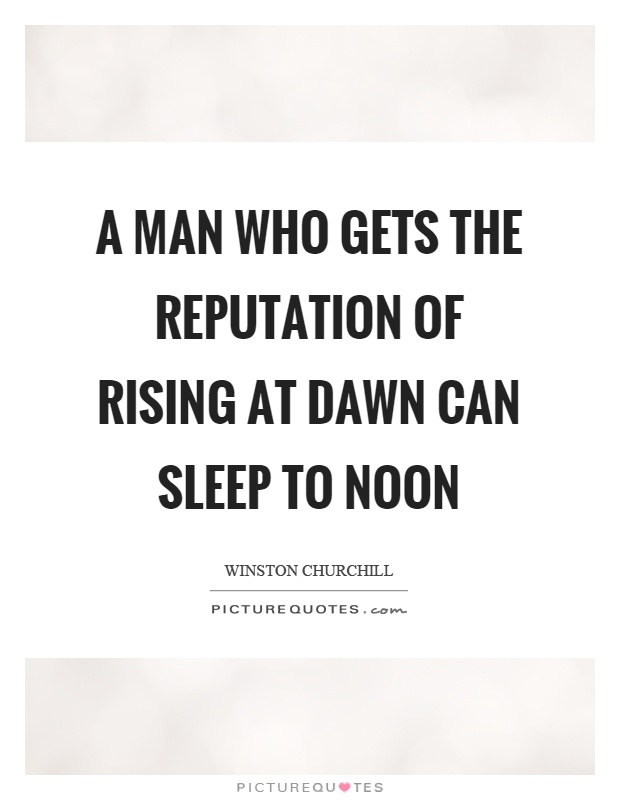 A man who gets the reputation of rising at dawn can sleep to noon Picture Quote #1