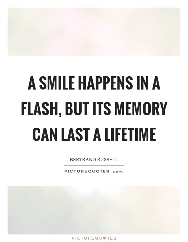 A smile happens in a flash, but its memory can last a lifetime Picture Quote #1