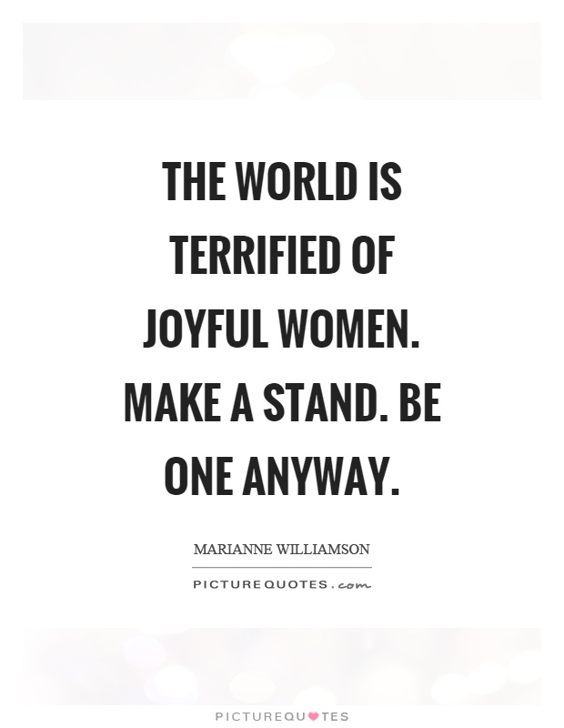 The world is terrified of joyful women. Make a stand. Be one anyway Picture Quote #1