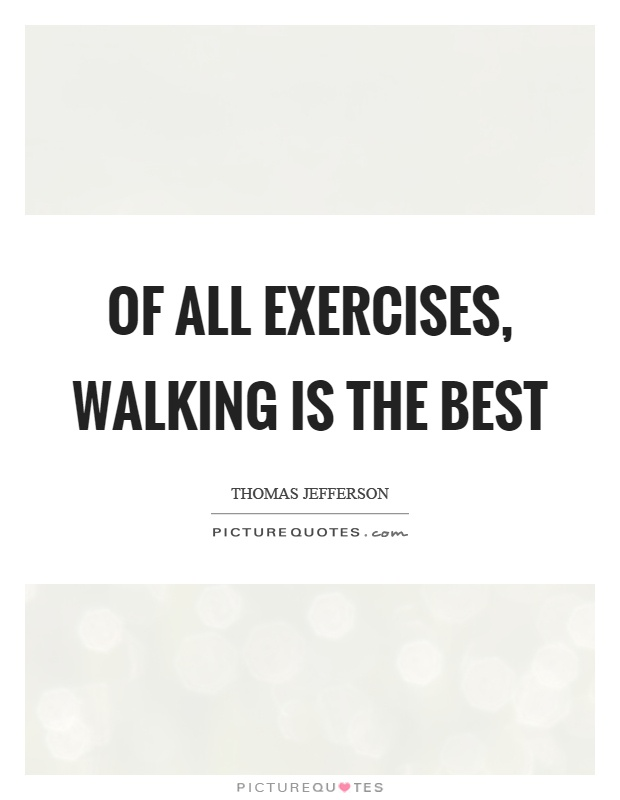 Of all exercises, walking is the best Picture Quote #1