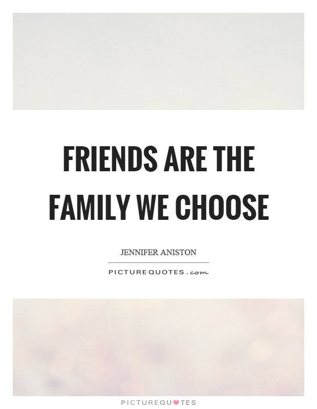 Friends are the family we choose Picture Quote #1