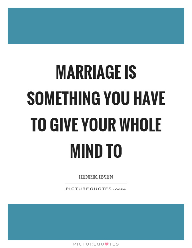 Marriage is something you have to give your whole mind to Picture Quote #1