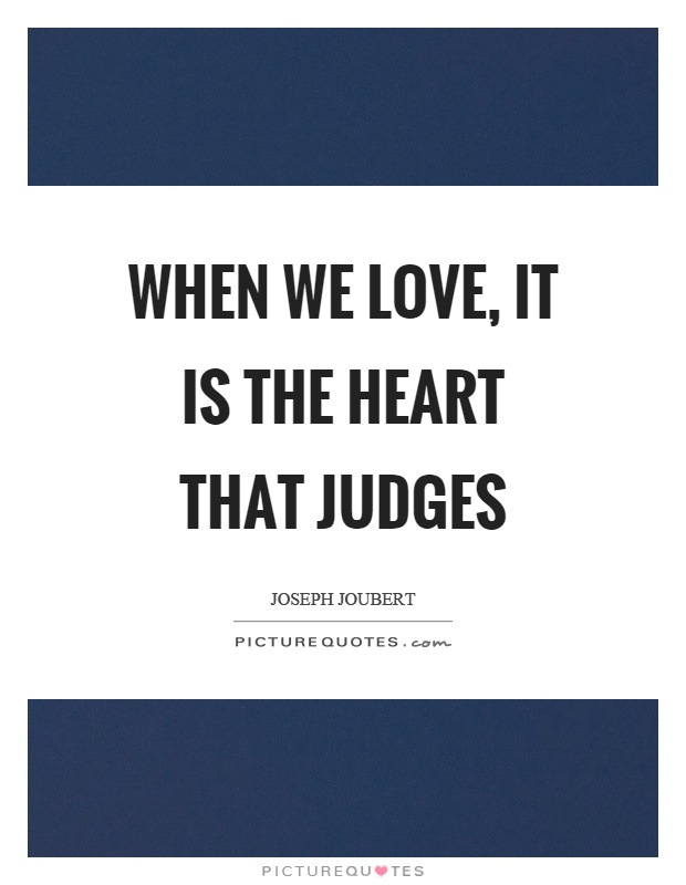 When we love, it is the heart that judges Picture Quote #1