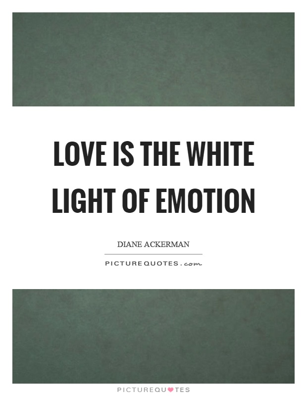 Love is the white light of emotion Picture Quote #1