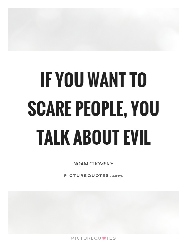 If you want to scare people, you talk about evil Picture Quote #1