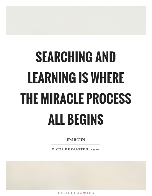 Searching and learning is where the miracle process all begins Picture Quote #1