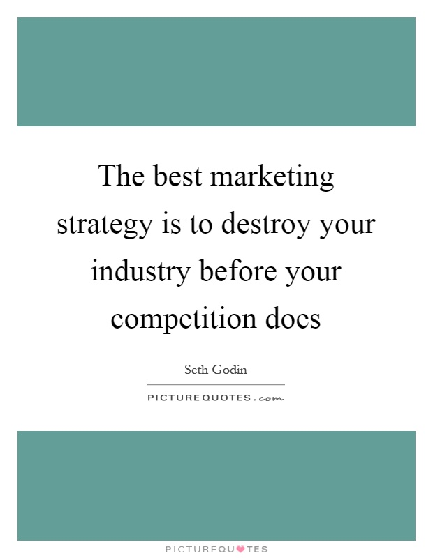 The best marketing strategy is to destroy your industry