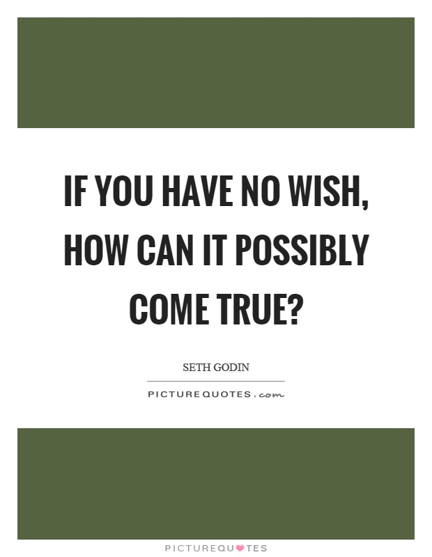 Wishes Do Come True Quotes: Wish Come TRUE Quotes & Sayings