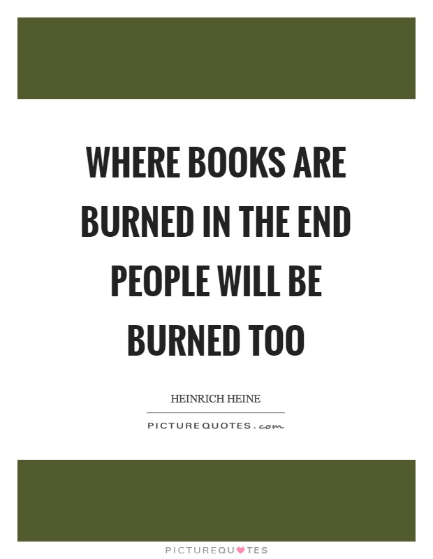Where books are burned in the end people will be burned too Picture Quote #1