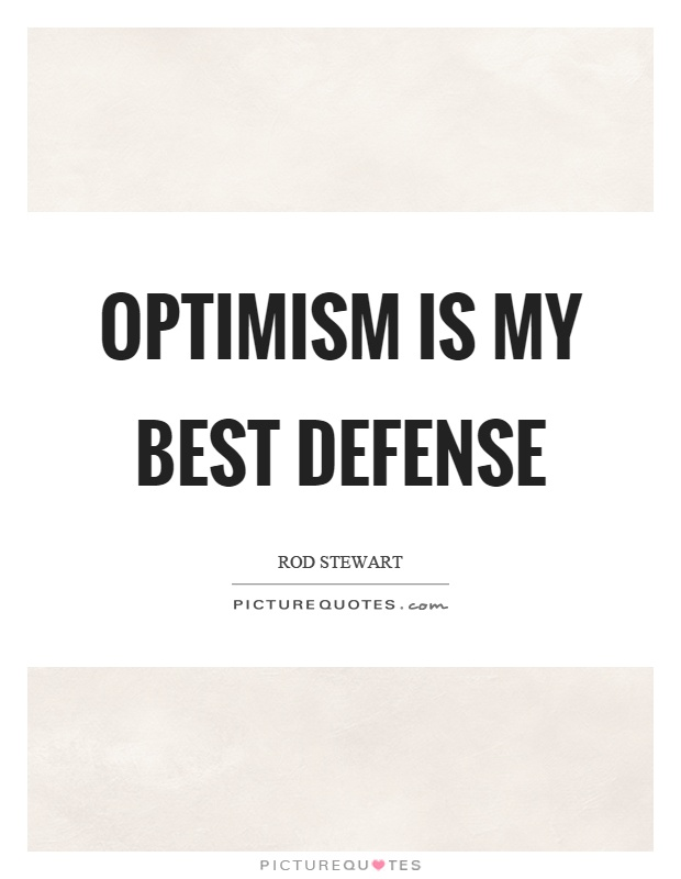 Optimism is my best defense Picture Quote #1
