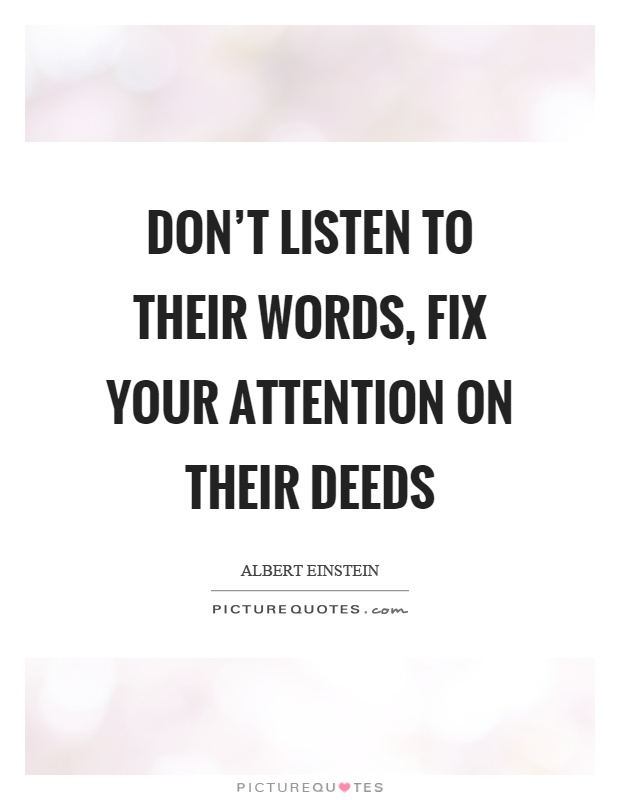 Don't listen to their words, fix your attention on their deeds Picture Quote #1