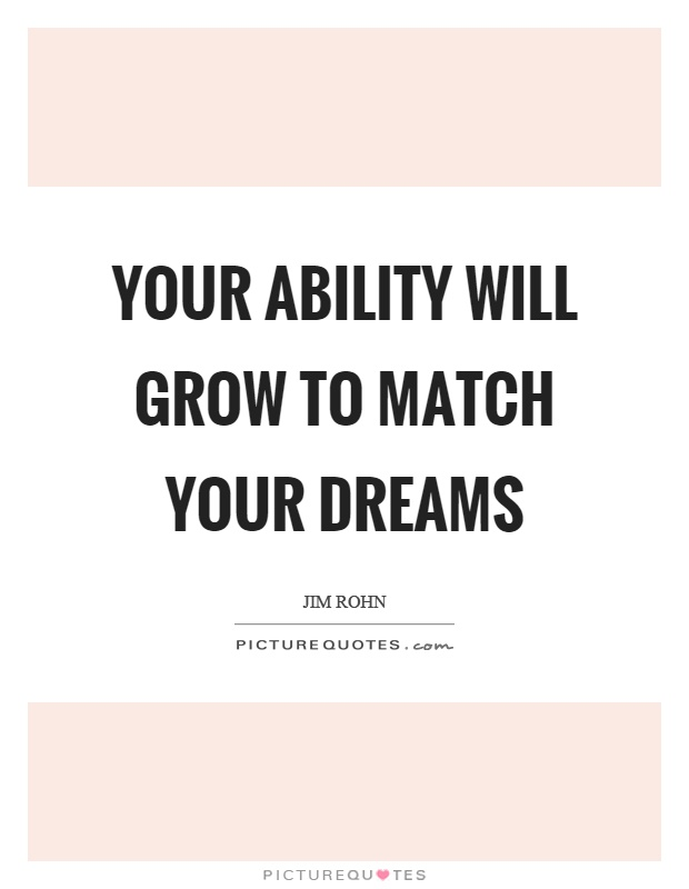 Your ability will grow to match your dreams Picture Quote #1