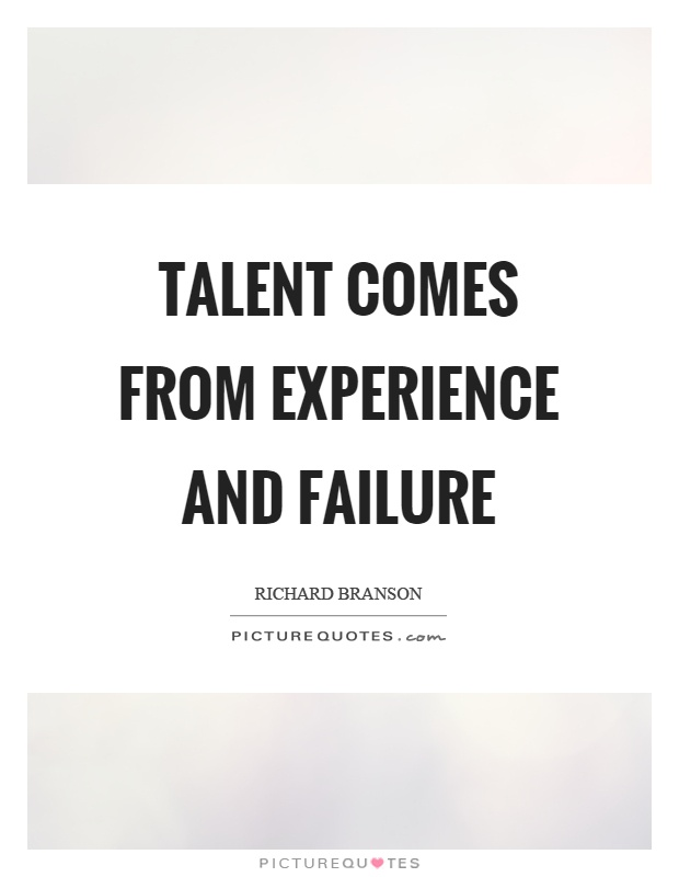 Talent comes from experience and failure Picture Quote #1